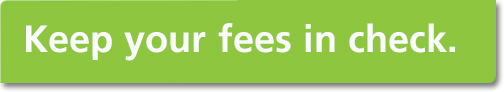 Keep your fees in check: