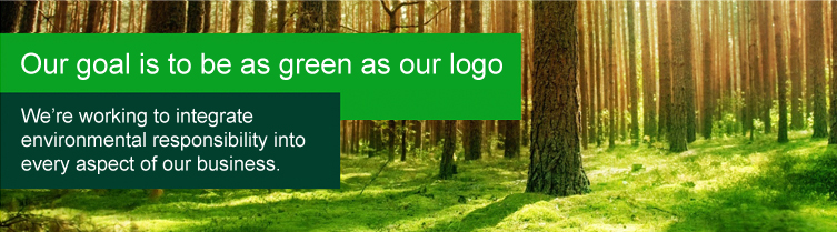 Our goal is to be as green as our logo. We're working to integrate environmental responsibility into every aspect ofour business.