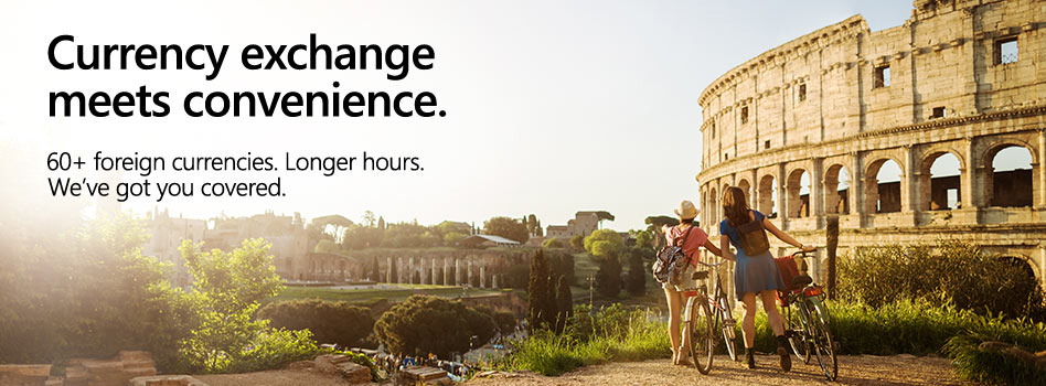 Currency exchange meets convenience. 60+ currencies. Longer hours. We've got you covered