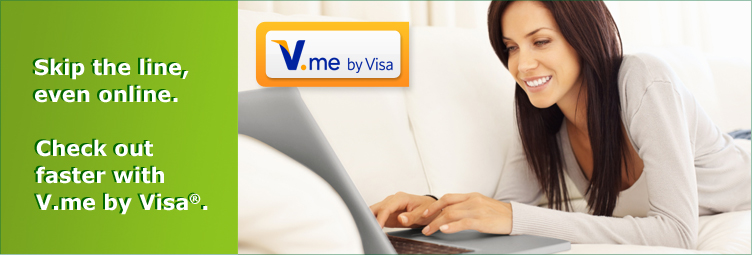 Skip the line, even online. Check out faster with V.me by Visa.